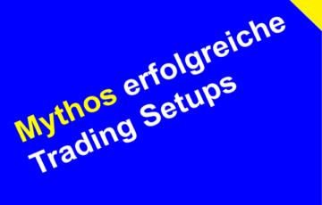 Mythos erfolgreiche Trading Setups
